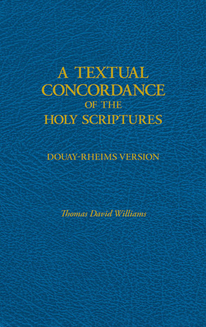 A Textual Concordance of Holy Scripture by Thomas D. Williams