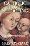 Catholic Home Schooling: A Handbook for Parents