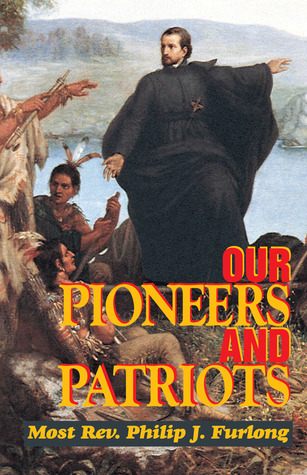 Our Pioneers and Patriots by Philip J. Furlong
