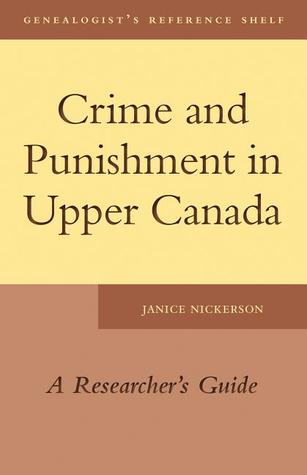 Crime and Punishment in Upper Canada by Janice Nickerson