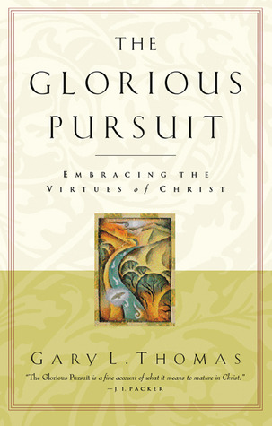 The Glorious Pursuit by Gary L. Thomas