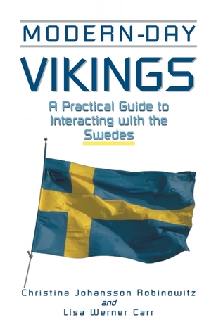 Download Modern-Day Vikings: A Pracical Guide to Interacting with the Swedes by Christina Johansson Robinowitz PDF