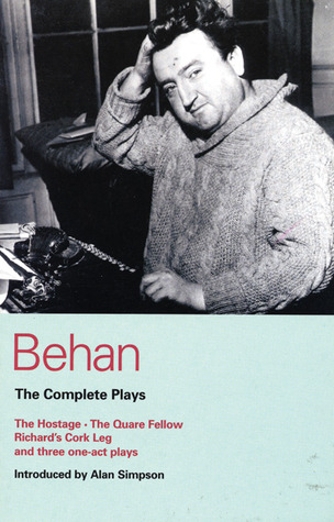 The Complete Plays: The Hostage / The Quare Fellow / Richard's Cork Leg / Moving Out / A Garden Party / The Big House