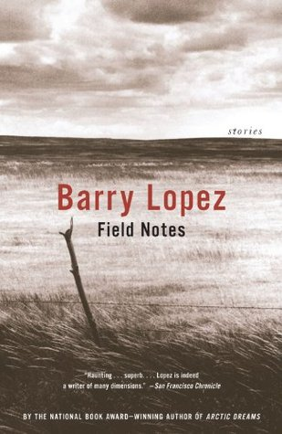 Field Notes by Barry López
