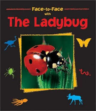 Face-to-Face with the Ladybug (Face-to-Face) (Face-To-Face (Charlesbridge))