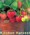 Kitchen Harvest: A Cook's Guide to Growing Organic Vegetables, Fruits, and Herbs in Containers