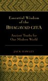 Essential Wisdom of the Bhagavad Gita: Ancient Truths for Our Modern World