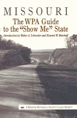 """Missouri: The WPA Guide to the """"Show Me"""" State"""