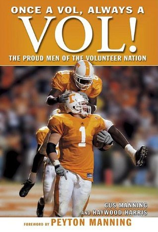 Once a Vol, Always a Vol! The Proud Men of the Volunteer Nation by Gus Manning