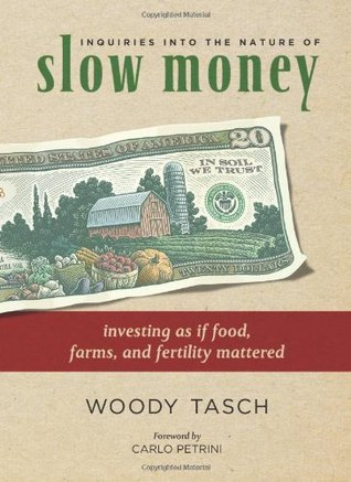 Inquiries into the Nature of Slow Money by Woody Tasch