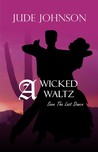 A Wicked Waltz by Jude Johnson