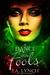 A Dance for Fools (Rose Saga, #2)