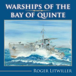 Warships of the Bay of Quinte by Roger Litwiller