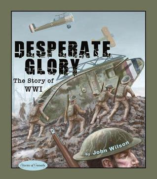 Desperate Glory: The Story of WWI