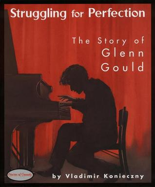 Struggling for Perfection: The Story of Glenn Gould
