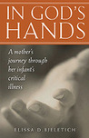 In God's Hands:  A mother's journey through her infant's critical illness