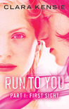 Run To You Part One by Clara Kensie