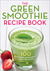 The Green Smoothie Recipe Book by Mendocino Press