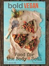 Bold Vegan Food For The Body & Soul