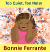 Too Quiet, Too Noisy by Bonnie Ferrante