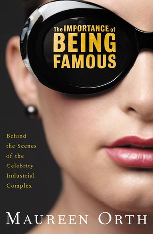 The Importance of Being Famous: Behind the Scenes of the Celebrity-Industrial Complex
