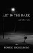 Art in the Dark and Other T...