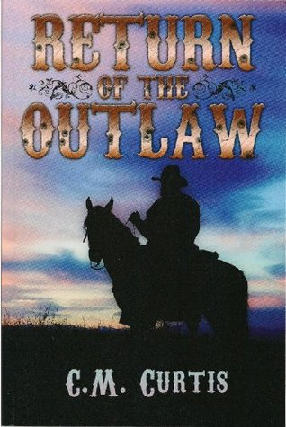Return of The Outlaw by C.M. Curtis