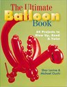 The Ultimate Balloon Book: 46 Projects to Blow Up, Bend & Twist