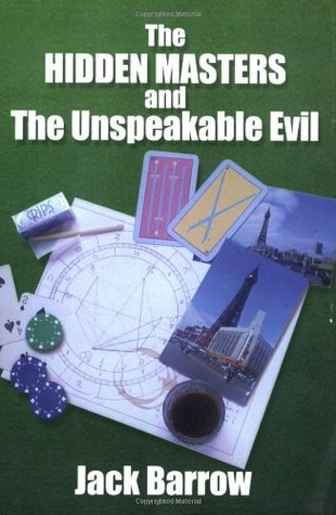 The Hidden Masters and the Unspeakable Evil. Jack Barrow