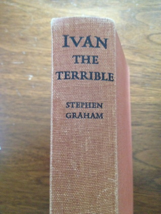 Ivan the Terrible: Life of Ivan IV of Russia, Called the Terrible  by  Stephen    Graham