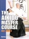 The Aikido Master Course: Best Aikido 2