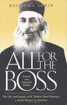 All for the Boss: The Life and Impact of R' Yaakov Yosef Herman, a Torah Pioneer in America: An Affectionate Family Chronicle