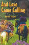 And Love Came Calling by Beverly Shearer