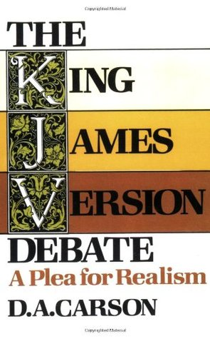 The King James Version Debate by D.A. Carson