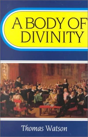 A Body of Divinity: Contained in Sermons upon the Westminster Assembly