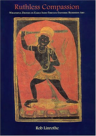 Ruthless Compassion: Wrathful Deities in Early Indo-Tibetan Esoteric Buddhist Art