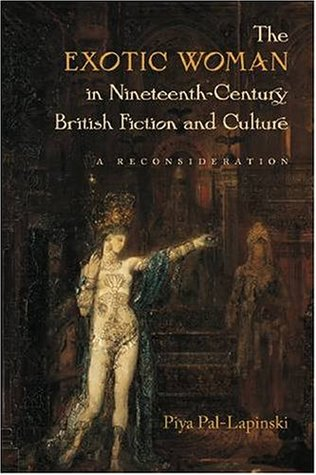 The Exotic Woman in Nineteenth-Century British Fiction and Culture: A Reconsideration