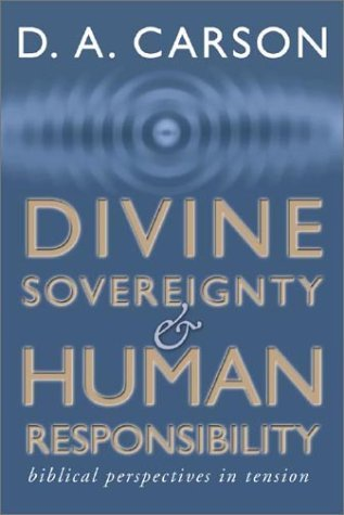 Divine Sovereignty and Human Responsibility by D.A. Carson