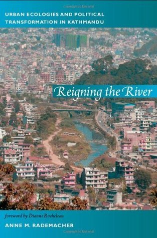 Reigning the River: Urban Ecologies and Political Transformation in Kathmandu  by  Anne Rademacher