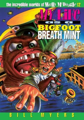 My Life as a Bigfoot Breath Mint (The Incredible Worlds of Wally McDoogle #12)