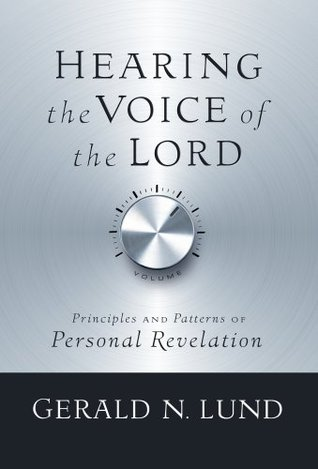 Hearing the Voice of the Lord by Gerald N. Lund