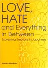 Love, Hate and Everything in Between: Expressing Emotions in Japanese (Power Japanese Series) (Kodansha's Children's Classics)