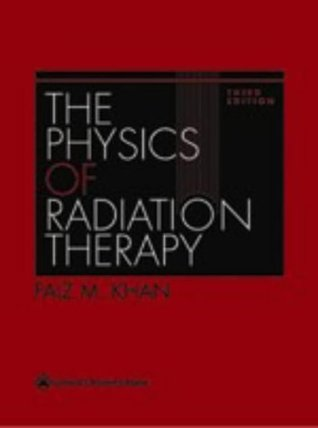 The Physics of Radiation Therapy by Faiz M. Khan