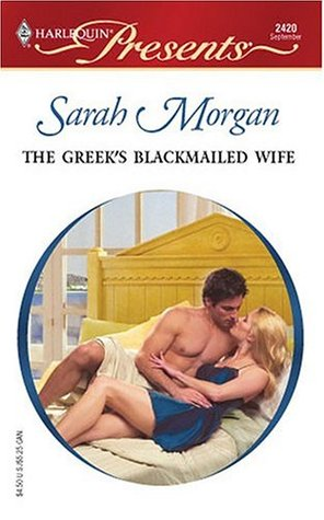 The Greek's Blackmailed Wife by Sarah Morgan