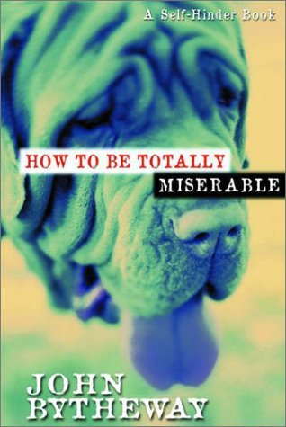 How to Be Totally Miserable by John Bytheway