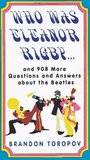Who Was Eleanor Rigby: and 908 More Questions and Answers About The Beatles