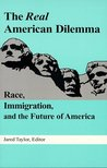 The Real American Dilemma: Race, Immigration, and the Future of America