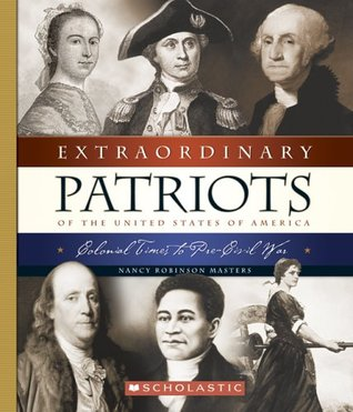 Extraordinary Patriots of the United States of America by Nancy Robinson Masters