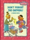 Don't Forget The Oatmeal! A Word Book (Sesame Street Book Club)