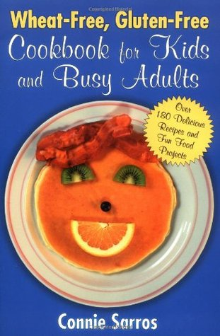 Free online download Wheat-Free, Gluten-Free Cookbook for Kids and Busy Adults PDF by Connie Sarros